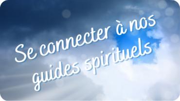 se connecter à nos guides spirituels